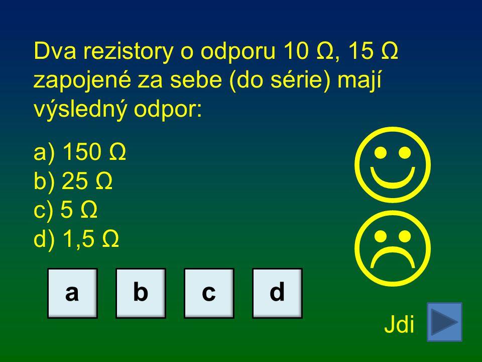 Dva rezistory o odporu 10 Ω, 15 Ω zapojené za sebe (do série) mají výsledný odpor: a) 150 Ω b) 25 Ω c) 5 Ω d) 1,5 Ω Jdi abcd 