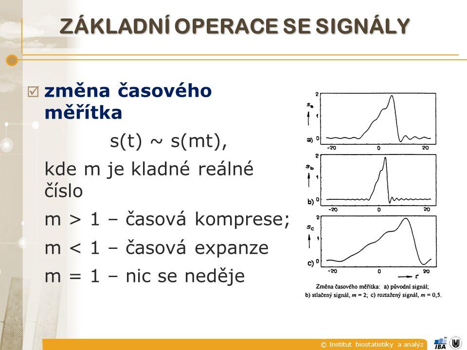 © Institut biostatistiky a analýz ZÁKLADNÍ OPERACE SE SIGNÁLY  změna časového měřítka s(t) ~ s(mt), kde m je kladné reálné číslo m > 1 – časová komprese; m < 1 – časová expanze m = 1 – nic se neděje