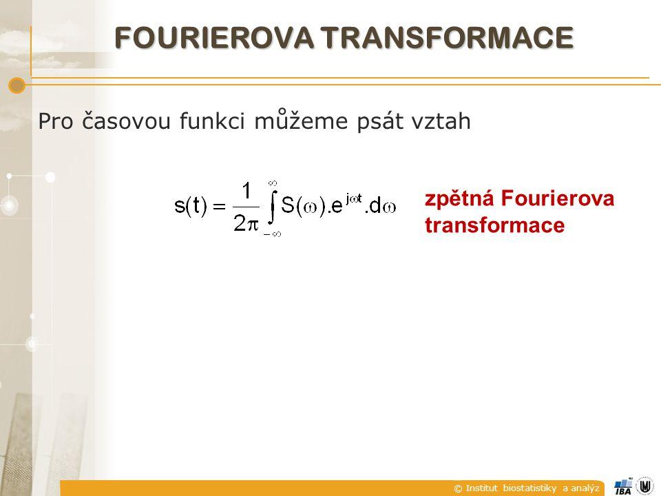 © Institut biostatistiky a analýz Pro časovou funkci můžeme psát vztah zpětná Fourierova transformace FOURIEROVA TRANSFORMACE