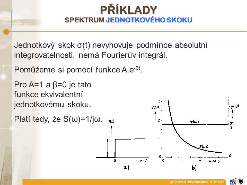 © Institut biostatistiky a analýz Jednotkový skok σ(t) nevyhovuje podmínce absolutní integrovatelnosti, nemá Fourierův integrál.