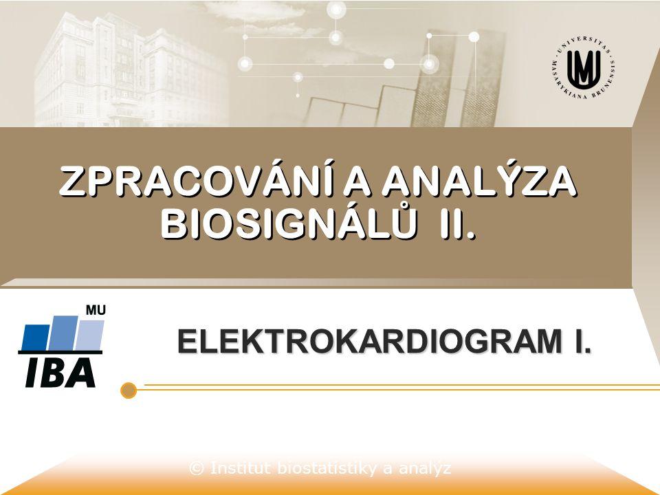 © Institut biostatistiky a analýz SIGNÁLY KARDIOVASKULÁRNÍHO SYSTÉMU  ELEKTRICKÉ  ELEKTRICKÉ – EKG, FEKG, bioimpedanční signály hrudníku;  MAGNETICKÉ  MAGNETICKÉ – MKG;  MECHANICKÉ  MECHANICKÉ – tlaková křivka, pletysmogram, AVG (arteriovelocitogram), karotidogram, apexkardiogram, seismokardiogram;  ZVUKOVÉ  ZVUKOVÉ – fonokardiogram;