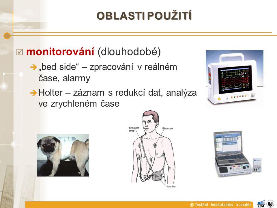 """© Institut biostatistiky a analýz  monitorování (dlouhodobé)  """"bed side – zpracování v reálném čase, alarmy  Holter – záznam s redukcí dat, analýza ve zrychleném čase OBLASTI POU Ž ITÍ"""