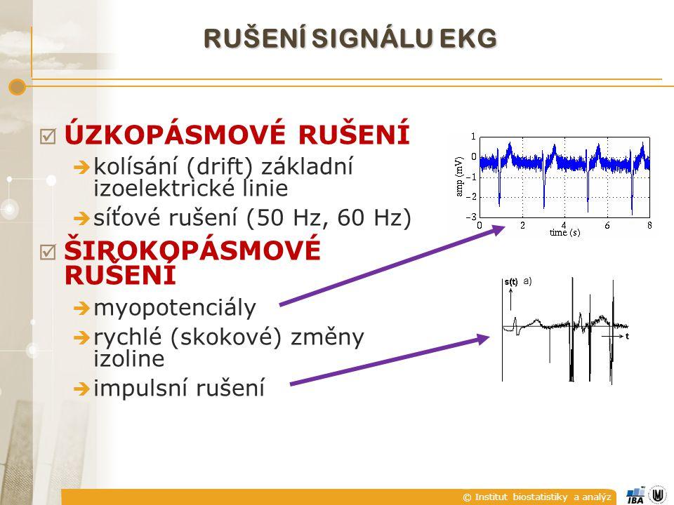 © Institut biostatistiky a analýz  ÚZKOPÁSMOVÉ RUŠENÍ  kolísání (drift) základní izoelektrické linie  síťové rušení (50 Hz, 60 Hz)  ŠIROKOPÁSMOVÉ RUŠENÍ  myopotenciály  rychlé (skokové) změny izoline  impulsní rušení RUŠENÍ SIGNÁLU EKG