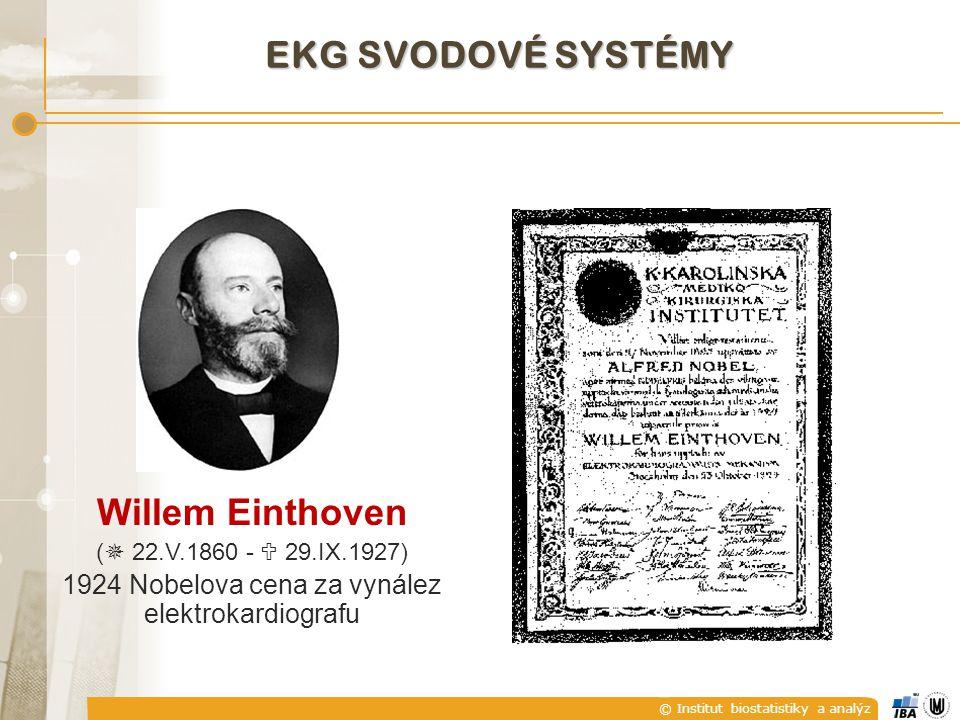 © Institut biostatistiky a analýz Willem Einthoven (  22.V.1860 -  29.IX.1927) 1924 Nobelova cena za vynález elektrokardiografu EKG SVODOVÉ SYSTÉMY