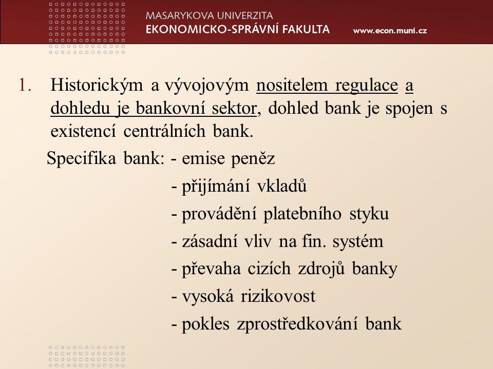 www.econ.muni.cz 1.Historickým a vývojovým nositelem regulace a dohledu je bankovní sektor, dohled bank je spojen s existencí centrálních bank.