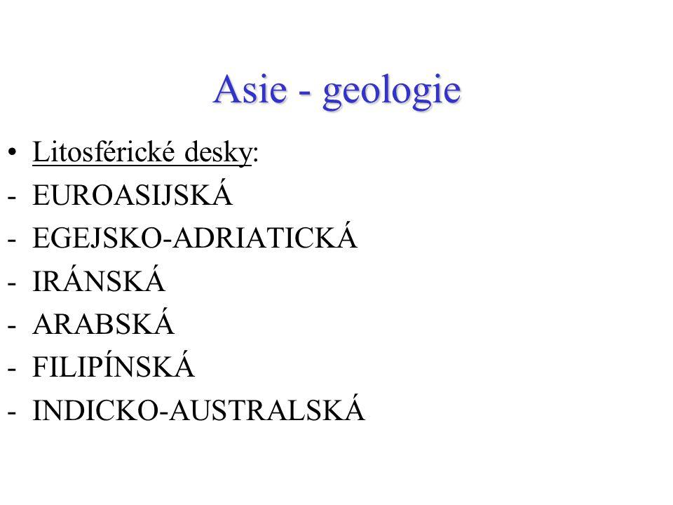 Asie - geologie Litosférické desky: -EUROASIJSKÁ -EGEJSKO-ADRIATICKÁ -IRÁNSKÁ -ARABSKÁ -FILIPÍNSKÁ -INDICKO-AUSTRALSKÁ