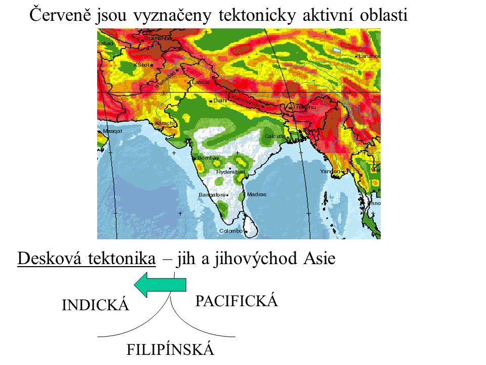 Červeně jsou vyznačeny tektonicky aktivní oblasti Desková tektonika – jih a jihovýchod Asie INDICKÁ PACIFICKÁ FILIPÍNSKÁ