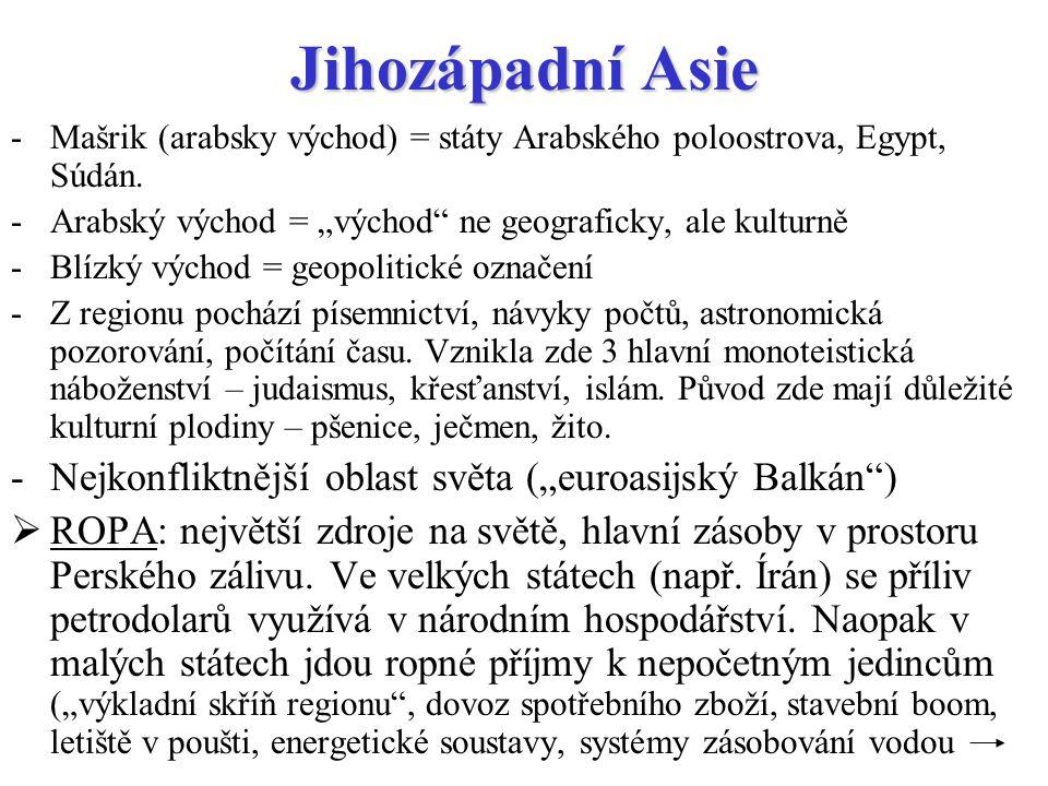 """Jihozápadní Asie -Mašrik (arabsky východ) = státy Arabského poloostrova, Egypt, Súdán. -Arabský východ = """"východ"""" ne geograficky, ale kulturně -Blízký"""