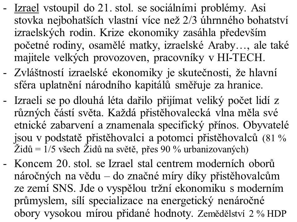 -Izrael vstoupil do 21. stol. se sociálními problémy. Asi stovka nejbohatších vlastní více než 2/3 úhrnného bohatství izraelských rodin. Krize ekonomi