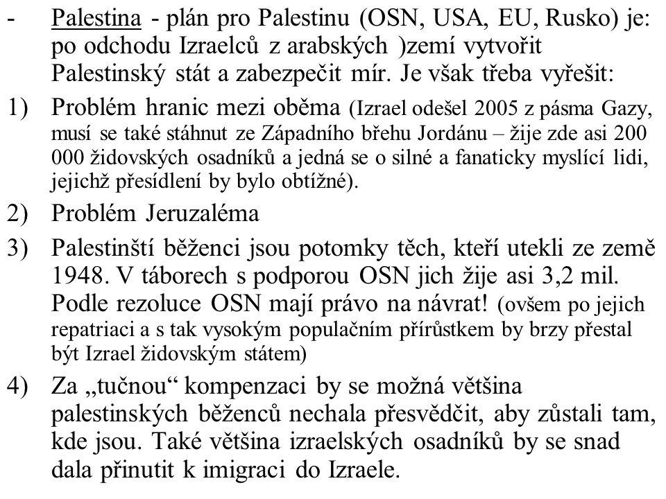 -Palestina - plán pro Palestinu (OSN, USA, EU, Rusko) je: po odchodu Izraelců z arabských )zemí vytvořit Palestinský stát a zabezpečit mír. Je však tř