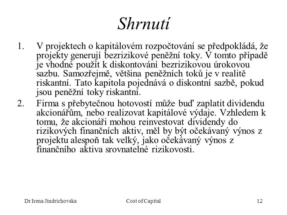 Dr Irena JindrichovskaCost of Capital12 Shrnutí 1.V projektech o kapitálovém rozpočtování se předpokládá, že projekty generují bezrizikové peněžní toky.