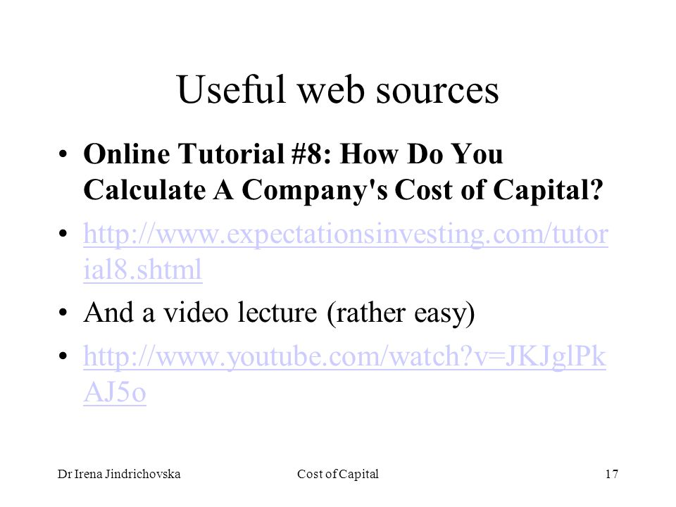 Dr Irena JindrichovskaCost of Capital17 Useful web sources Online Tutorial #8: How Do You Calculate A Company s Cost of Capital.