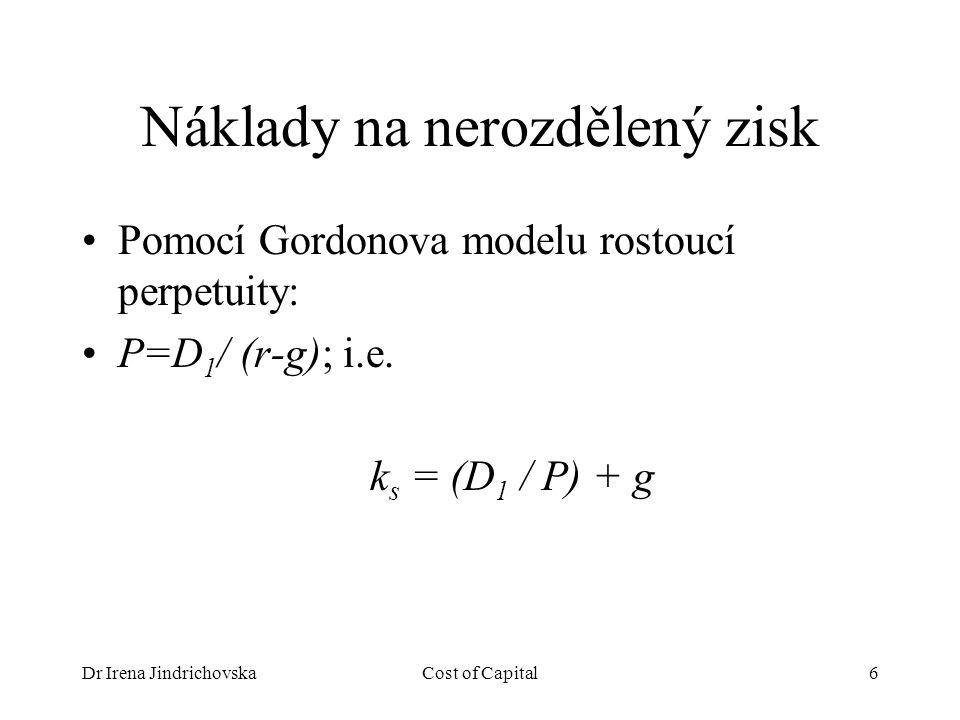 Dr Irena JindrichovskaCost of Capital6 Náklady na nerozdělený zisk Pomocí Gordonova modelu rostoucí perpetuity: P=D 1 / (r-g); i.e.