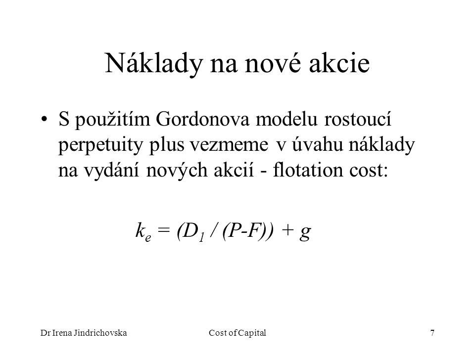 Dr Irena JindrichovskaCost of Capital7 Náklady na nové akcie S použitím Gordonova modelu rostoucí perpetuity plus vezmeme v úvahu náklady na vydání nových akcií - flotation cost: k e = (D 1 / (P-F)) + g