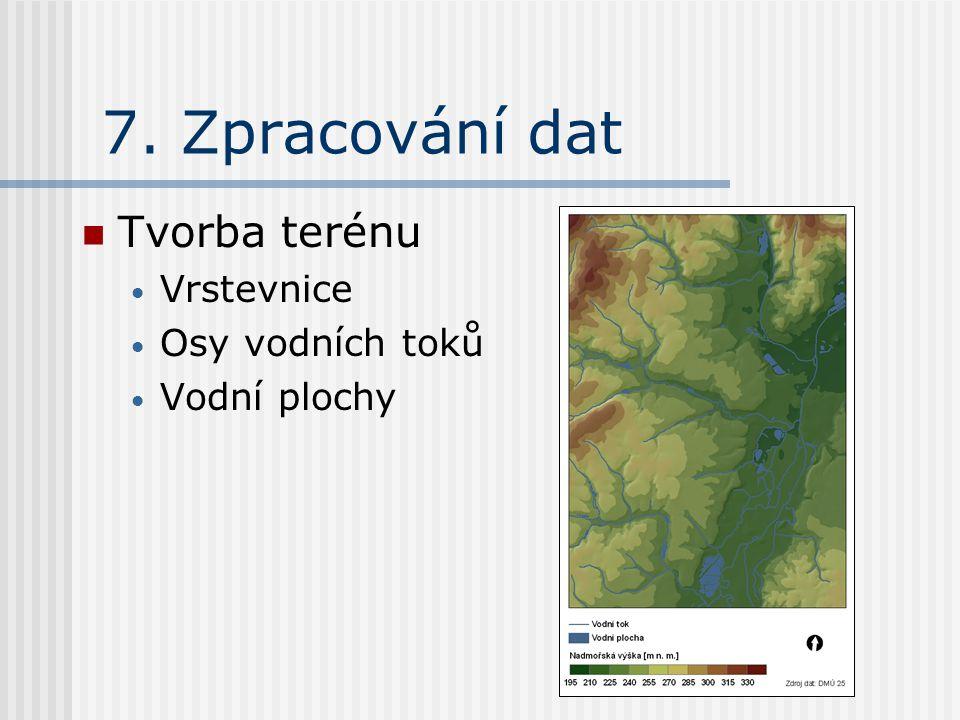 7. Zpracování dat Tvorba terénu Vrstevnice Osy vodních toků Vodní plochy