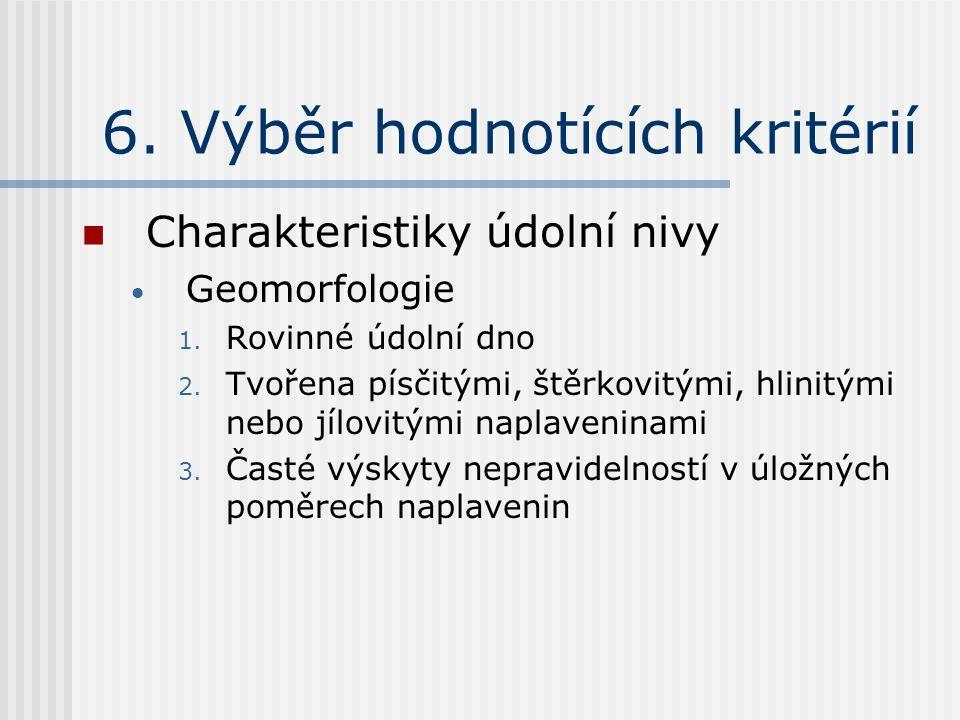 6. Výběr hodnotících kritérií Charakteristiky údolní nivy Geomorfologie 1.