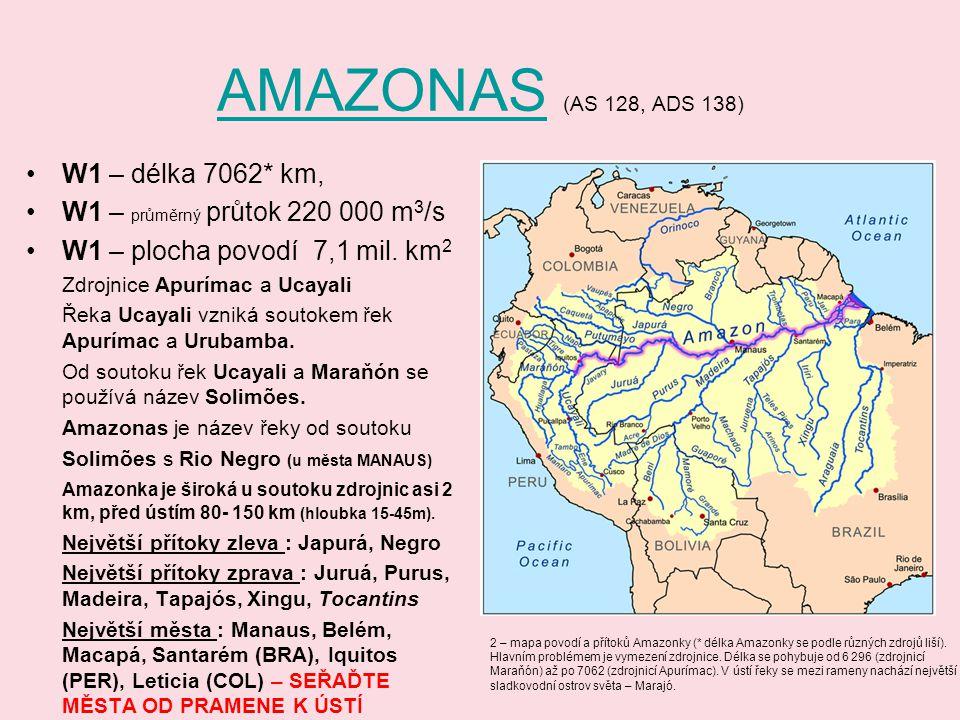 AMAZONASAMAZONAS (AS 128, ADS 138) W1 – délka 7062* km, W1 – průměrný průtok 220 000 m 3 /s W1 – plocha povodí 7,1 mil. km 2 Zdrojnice Apurímac a Ucay