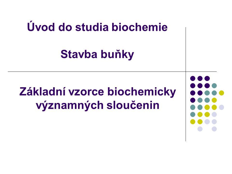 Úvod do studia biochemie Stavba buňky Základní vzorce biochemicky významných sloučenin