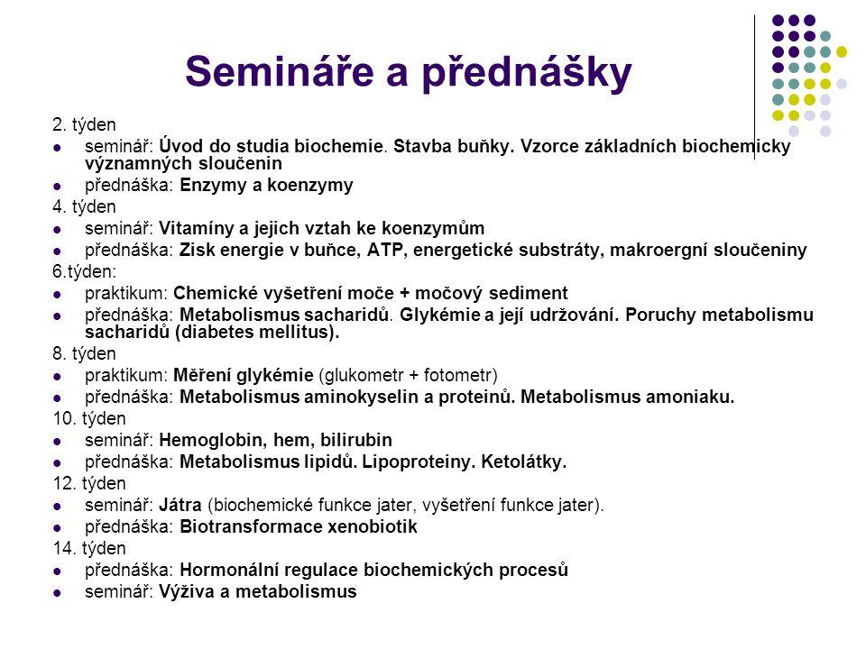 Semináře a přednášky 2. týden seminář: Úvod do studia biochemie. Stavba buňky. Vzorce základních biochemicky významných sloučenin přednáška: Enzymy a