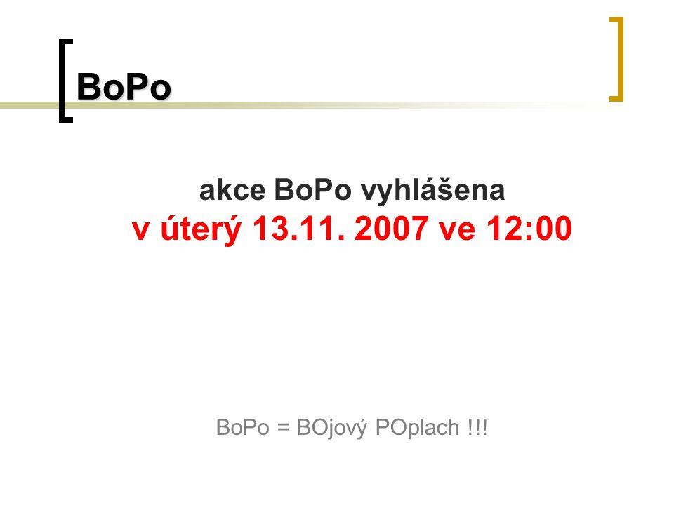 BoPo akce BoPo vyhlášena v úterý 13.11. 2007 ve 12:00 BoPo = BOjový POplach !!!