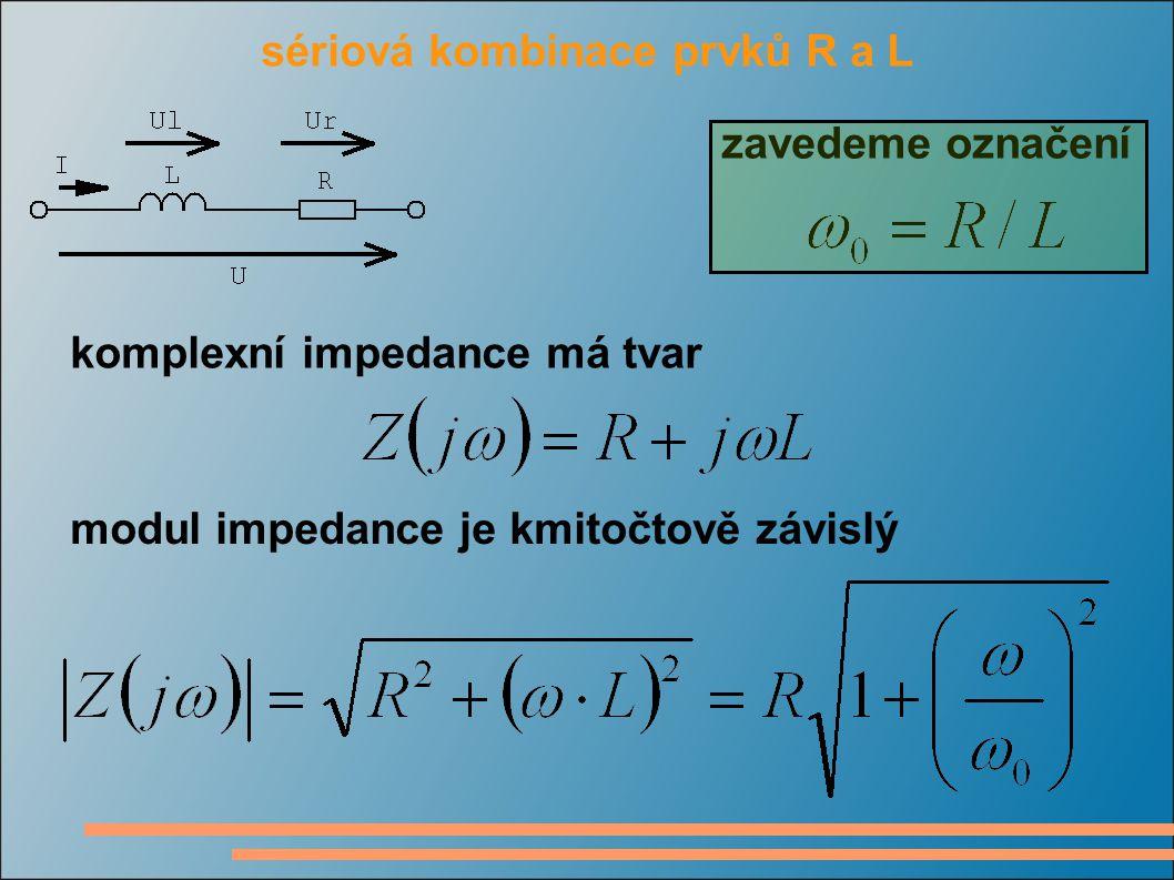 sériová kombinace prvků R a L komplexní impedance má tvar modul impedance je kmitočtově závislý zavedeme označení