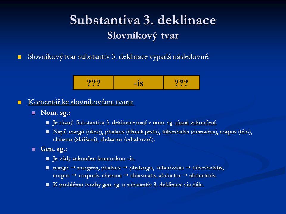 Substantiva 3.deklinace Skloňování Pozor: Výchozím tvarem k tvorbě všech pádů je u substantiv 3.