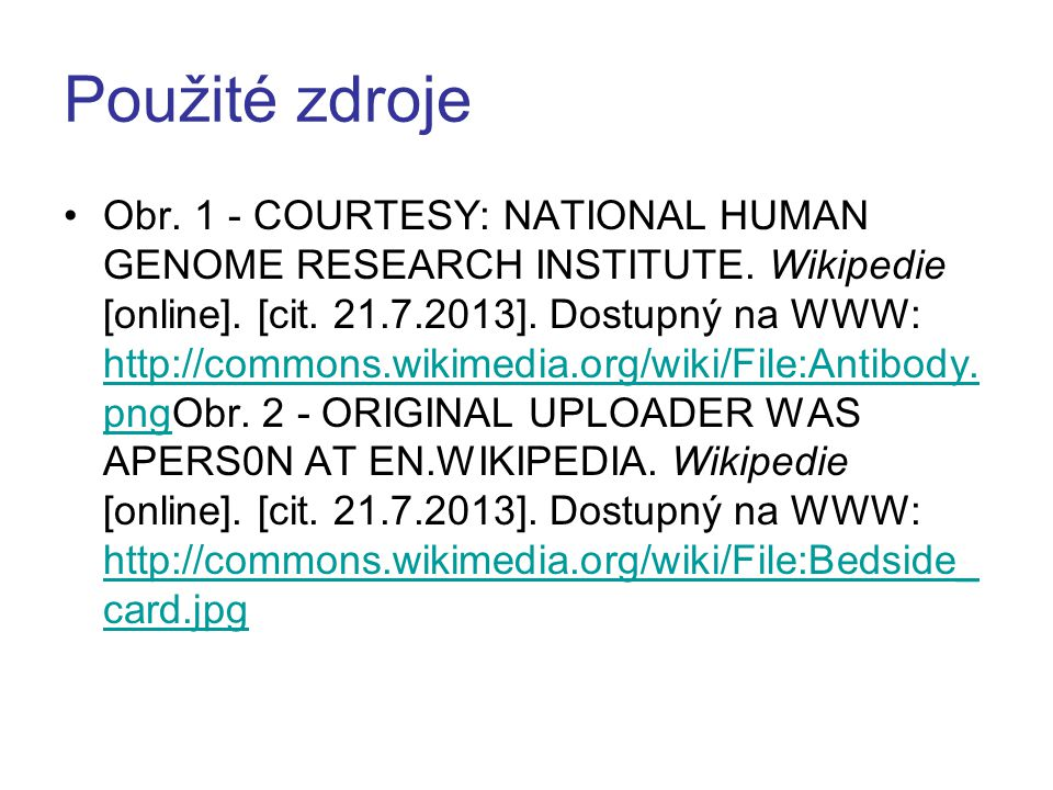 Použité zdroje Obr. 1 - COURTESY: NATIONAL HUMAN GENOME RESEARCH INSTITUTE. Wikipedie [online]. [cit. 21.7.2013]. Dostupný na WWW: http://commons.wiki