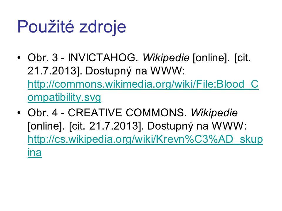 Použité zdroje Obr. 3 - INVICTAHOG. Wikipedie [online]. [cit. 21.7.2013]. Dostupný na WWW: http://commons.wikimedia.org/wiki/File:Blood_C ompatibility