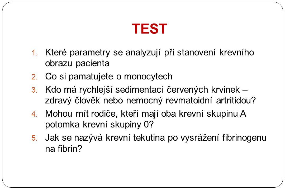 TEST 1. Které parametry se analyzují při stanovení krevního obrazu pacienta 2. Co si pamatujete o monocytech 3. Kdo má rychlejší sedimentaci červených