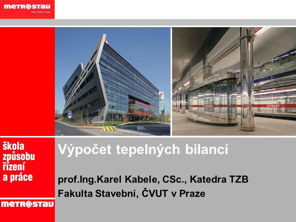 1 Výpočet tepelných bilancí prof.Ing.Karel Kabele, CSc., Katedra TZB Fakulta Stavební, ČVUT v Praze