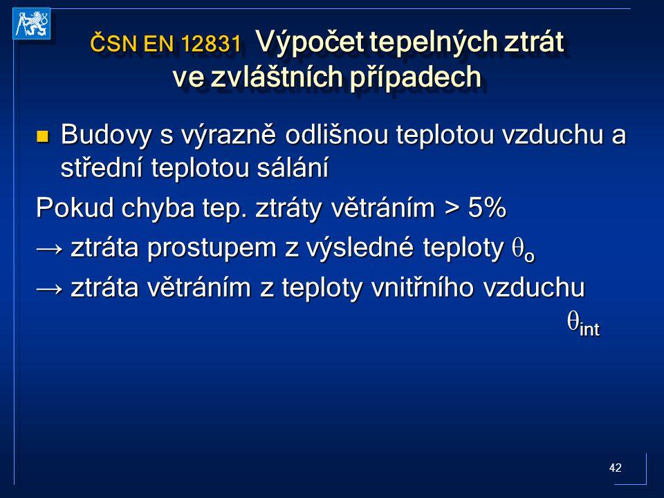 42 ČSN EN 12831 Výpočet tepelných ztrát ve zvláštních případech Budovy s výrazně odlišnou teplotou vzduchu a střední teplotou sálání Budovy s výrazně