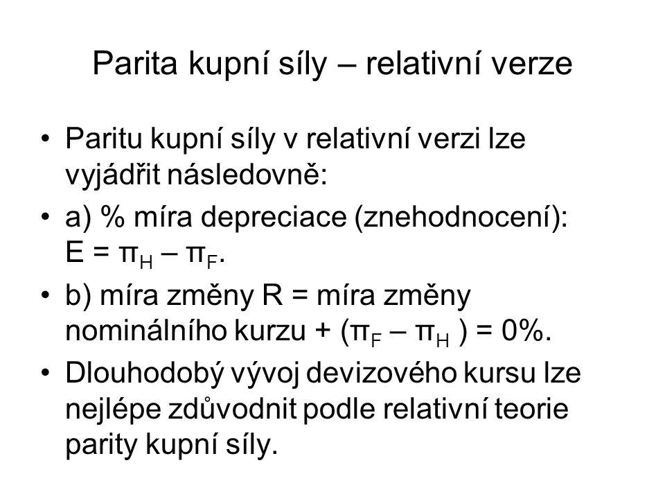 Parita kupní síly – relativní verze Paritu kupní síly v relativní verzi lze vyjádřit následovně: a) % míra depreciace (znehodnocení): E = π H – π F. b