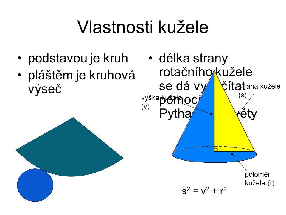 Vlastnosti kužele podstavou je kruh pláštěm je kruhová výseč délka strany rotačního kužele se dá vypočítat pomocí Pythagorovy věty s 2 = v 2 + r 2 str