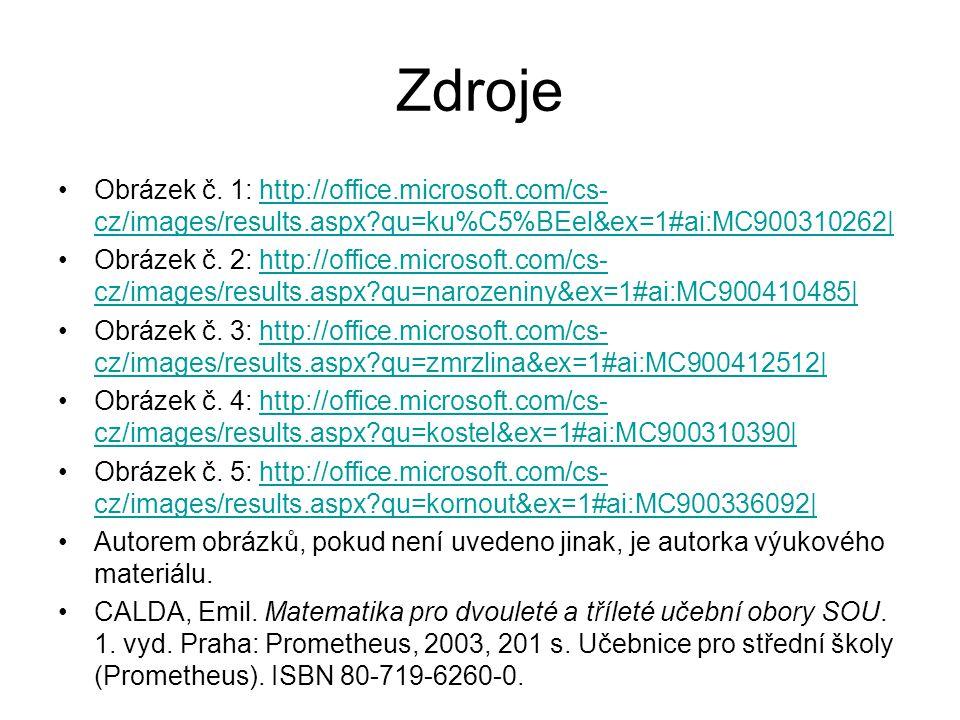 Zdroje Obrázek č. 1: http://office.microsoft.com/cs- cz/images/results.aspx?qu=ku%C5%BEel&ex=1#ai:MC900310262|http://office.microsoft.com/cs- cz/image
