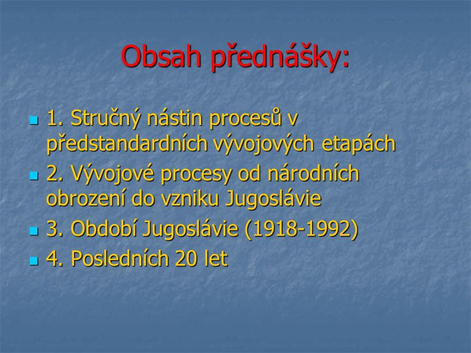 Obsah přednášky: 1.Stručný nástin procesů v předstandardních vývojových etapách 1.