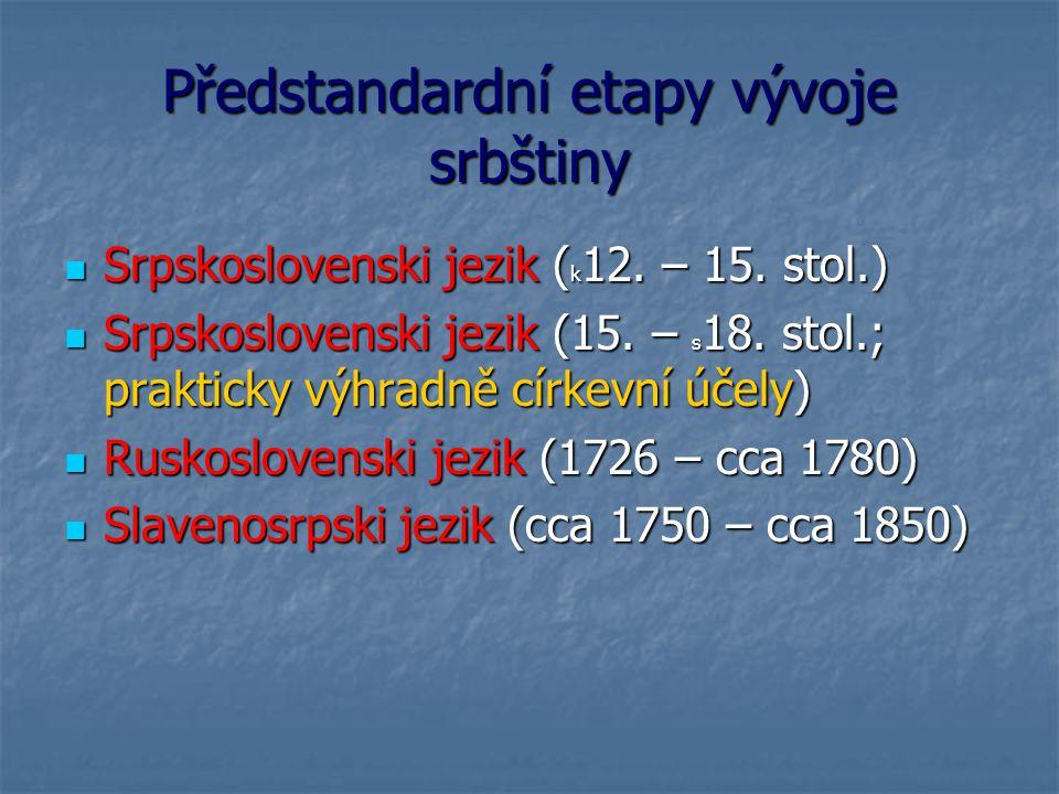 Předstandardní etapy vývoje srbštiny Srpskoslovenski jezik ( k 12.