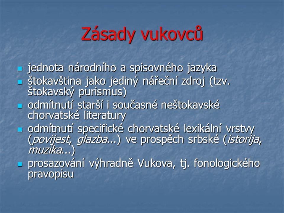 Zásady vukovců jednota národního a spisovného jazyka jednota národního a spisovného jazyka štokavština jako jediný nářeční zdroj (tzv.