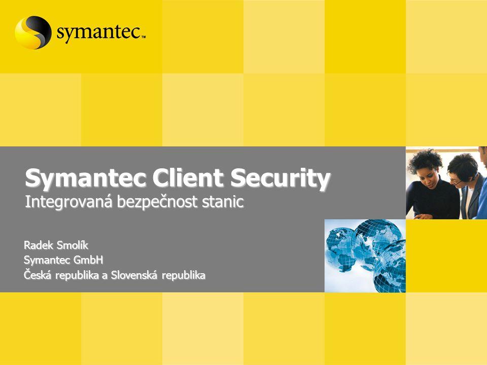 Symantec Client Security Integrovaná bezpečnost stanic Radek Smolík Symantec GmbH Česká republika a Slovenská republika