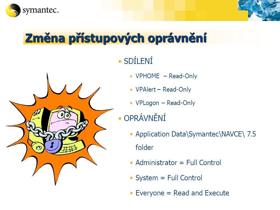 SDÍLENÍ VPHOME – Read-Only VPAlert – Read-Only VPLogon – Read-Only OPRÁVNĚNÍ Application Data\Symantec\NAVCE\ 7.5 folder Administrator = Full Control System = Full Control Everyone = Read and Execute Změna přístupových oprávnění