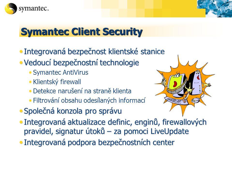 Symantec Client Security Integrovaná bezpečnost klientské stanice Integrovaná bezpečnost klientské stanice Vedoucí bezpečnostní technologie Vedoucí bezpečnostní technologie Symantec AntiVirus Klientský firewall Detekce narušení na straně klienta Filtrování obsahu odesílaných informací Společná konzola pro správu Společná konzola pro správu Integrovaná aktualizace definic, enginů, firewallových pravidel, signatur útoků – za pomoci LiveUpdate Integrovaná aktualizace definic, enginů, firewallových pravidel, signatur útoků – za pomoci LiveUpdate Integrovaná podpora bezpečnostních center Integrovaná podpora bezpečnostních center