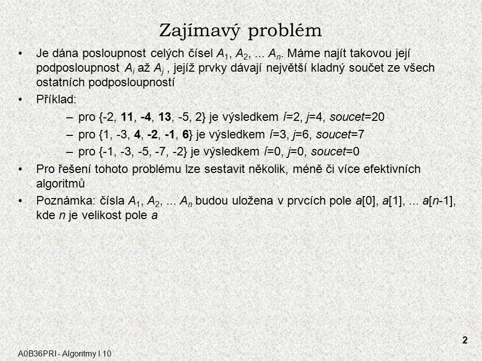 A0B36PRI - Algoritmy I 10 2 Zajímavý problém Je dána posloupnost celých čísel A 1, A 2,...