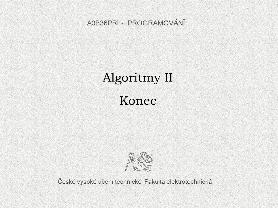 České vysoké učení technické Fakulta elektrotechnická Algoritmy II Konec A0B36PRI - PROGRAMOVÁNÏ