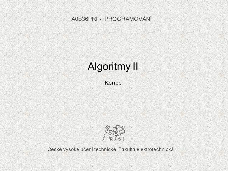 České vysoké učení technické Fakulta elektrotechnická Algoritmy II Konec A0B36PRI - PROGRAMOVÁN Í
