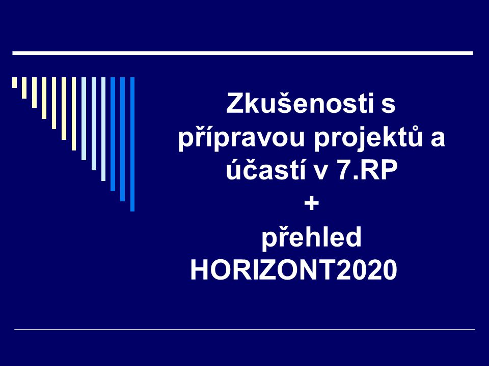 Výsledek: 1.etapa proposal  10 stran projektu  8 WPs  Rozpočet 14,7 mil € (příspěvek 11,4 mil)  Hodnocení: Scientific / technical quality (7 stran) Impact (3 strany)  Thresholds : S/T (4/5), I (3/5), sum (8/10)