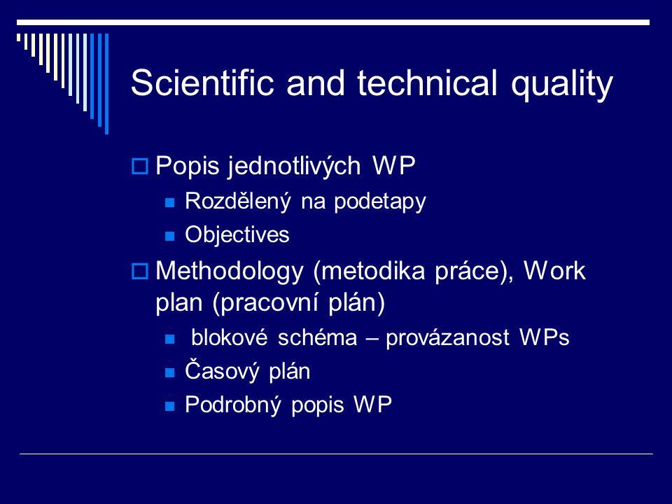 Scientific and technical quality  Popis jednotlivých WP Rozdělený na podetapy Objectives  Methodology (metodika práce), Work plan (pracovní plán) blokové schéma – provázanost WPs Časový plán Podrobný popis WP
