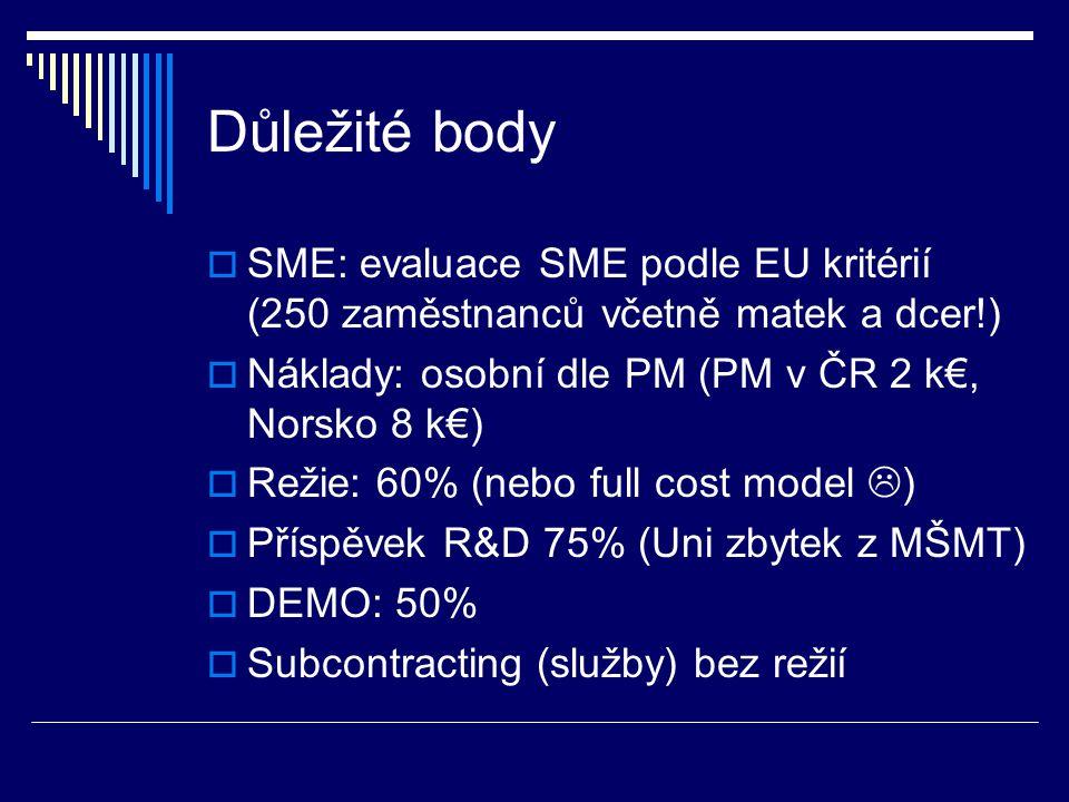 Důležité body  SME: evaluace SME podle EU kritérií (250 zaměstnanců včetně matek a dcer!)  Náklady: osobní dle PM (PM v ČR 2 k€, Norsko 8 k€)  Režie: 60% (nebo full cost model  )  Příspěvek R&D 75% (Uni zbytek z MŠMT)  DEMO: 50%  Subcontracting (služby) bez režií