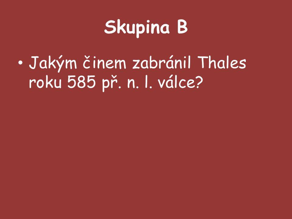 Skupina B Jakým činem zabránil Thales roku 585 př. n. l. válce