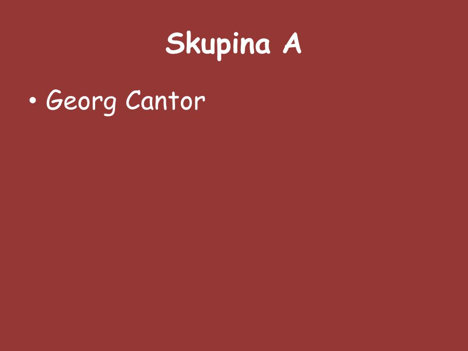 Skupina A Georg Cantor