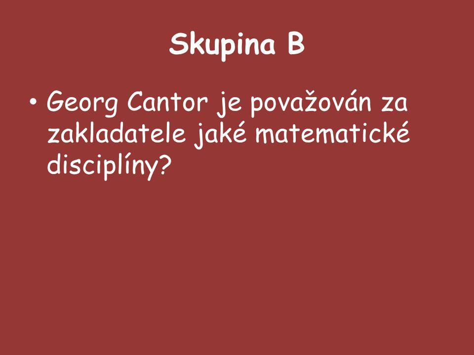 Skupina B Georg Cantor je považován za zakladatele jaké matematické disciplíny