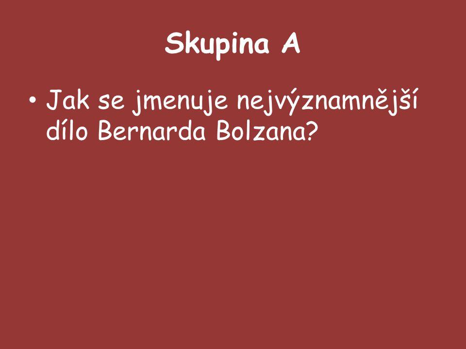 Skupina A Jak se jmenuje nejvýznamnější dílo Bernarda Bolzana
